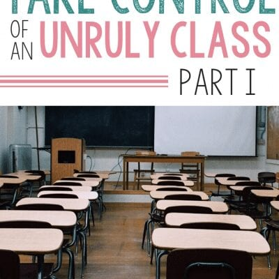 How to Take Control of an Unruly Class: Part I